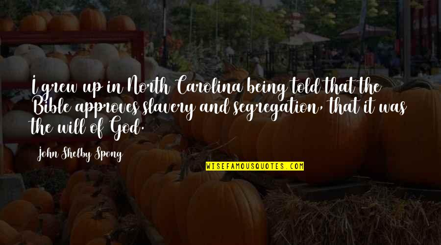Slavery In The Bible Quotes By John Shelby Spong: I grew up in North Carolina being told
