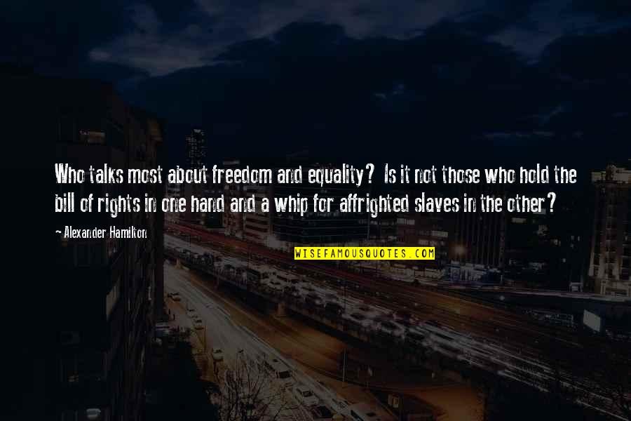 Slaves Freedom Quotes By Alexander Hamilton: Who talks most about freedom and equality? Is
