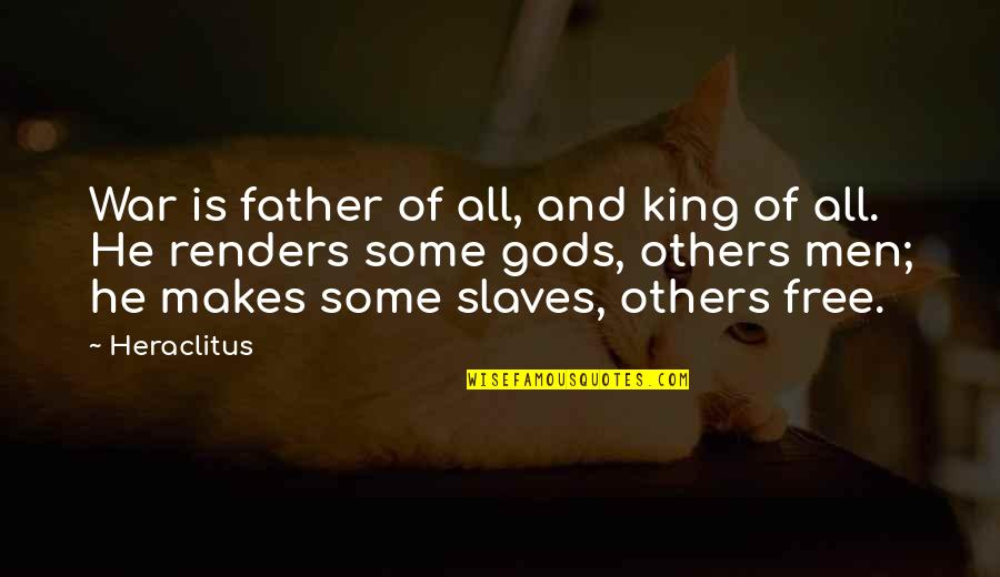 Slaves Freedom Quotes By Heraclitus: War is father of all, and king of