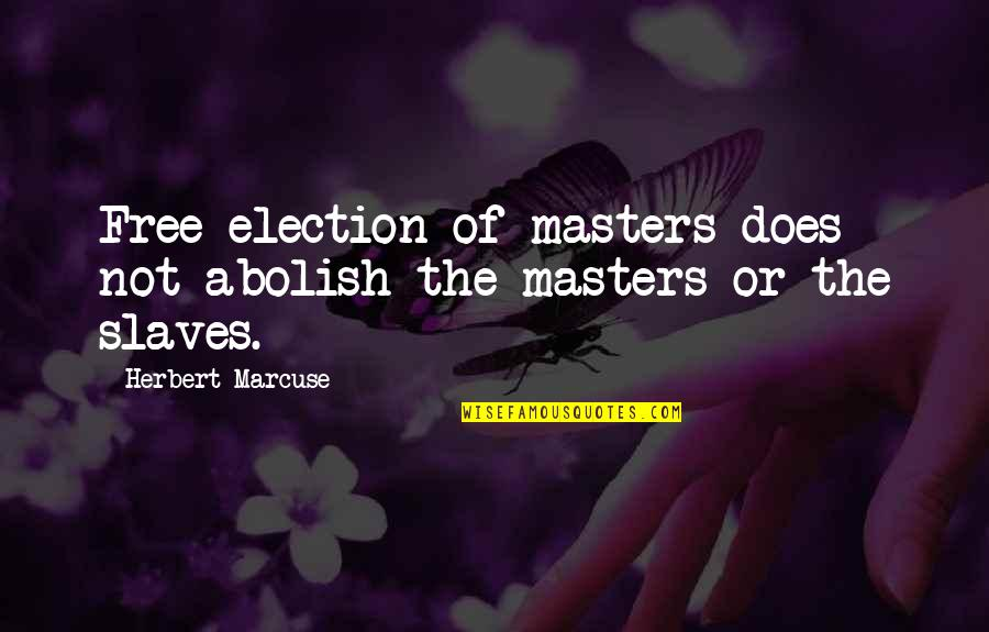 Slaves Freedom Quotes By Herbert Marcuse: Free election of masters does not abolish the