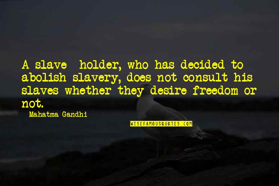 Slaves Freedom Quotes By Mahatma Gandhi: A slave- holder, who has decided to abolish