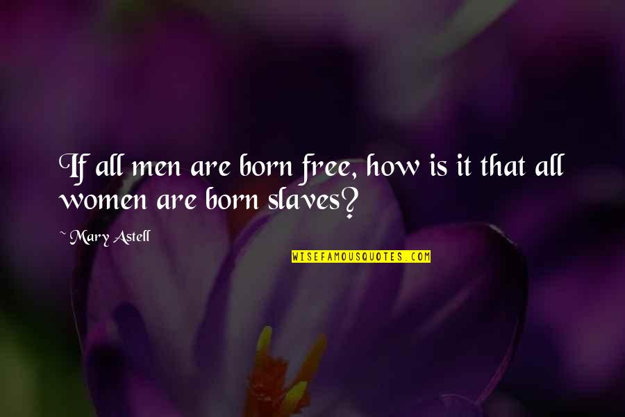Slaves Freedom Quotes By Mary Astell: If all men are born free, how is