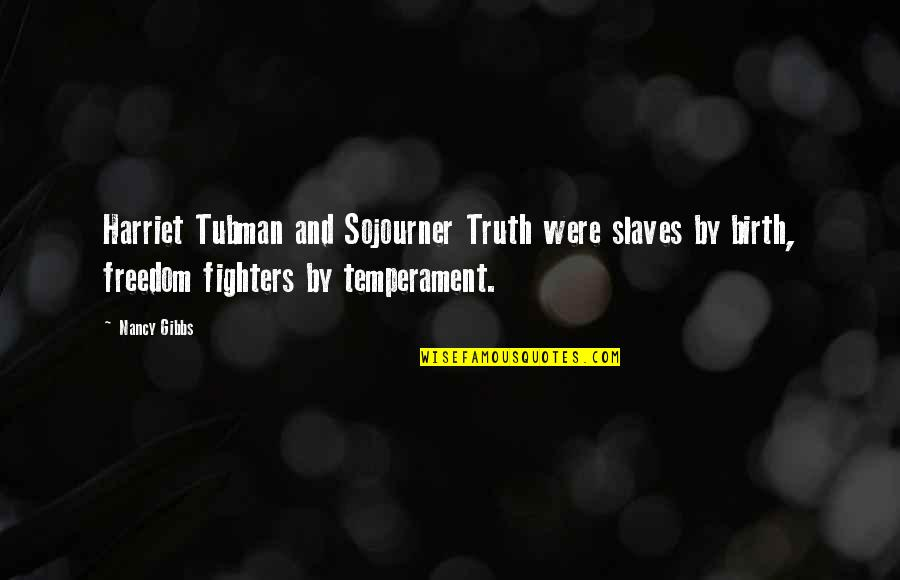 Slaves Freedom Quotes By Nancy Gibbs: Harriet Tubman and Sojourner Truth were slaves by
