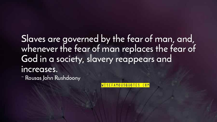 Slaves Freedom Quotes By Rousas John Rushdoony: Slaves are governed by the fear of man,