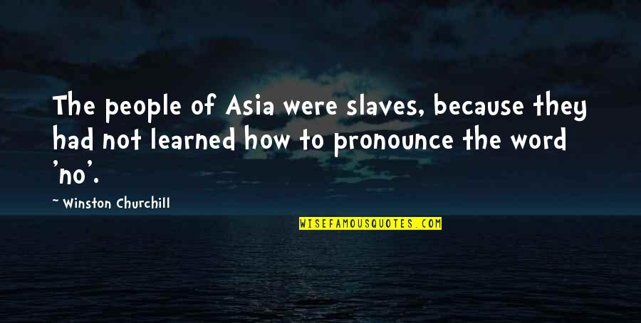 Slaves Freedom Quotes By Winston Churchill: The people of Asia were slaves, because they