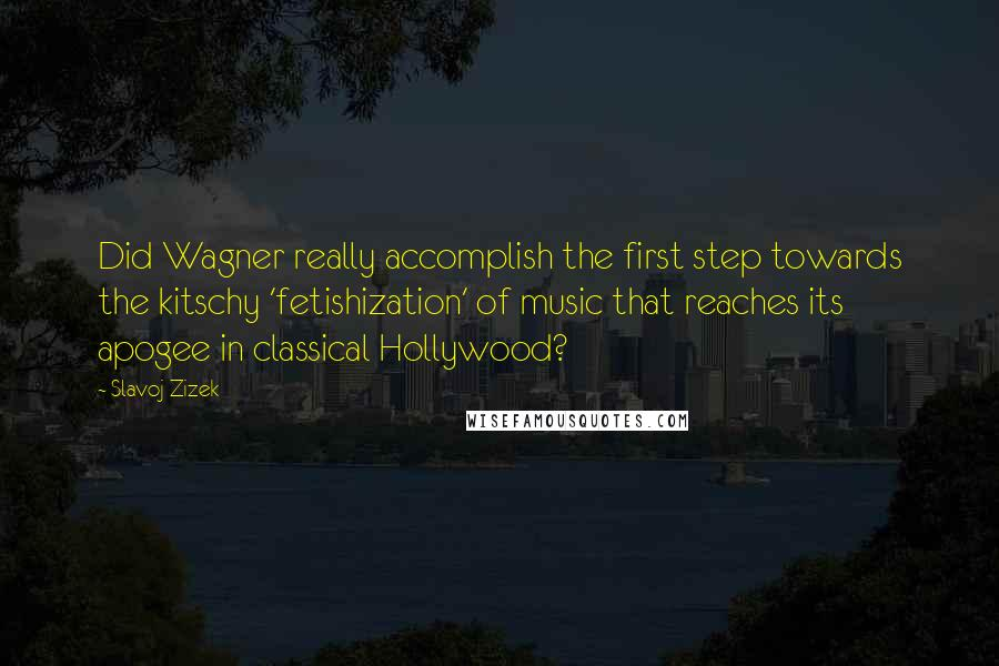 Slavoj Zizek quotes: Did Wagner really accomplish the first step towards the kitschy 'fetishization' of music that reaches its apogee in classical Hollywood?