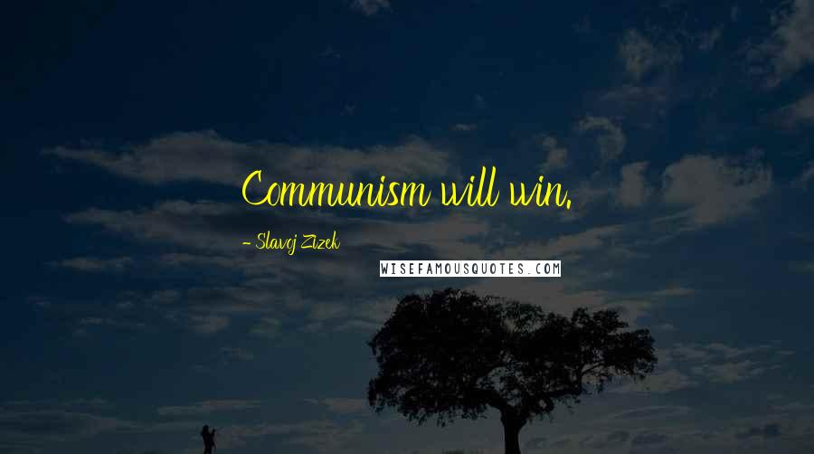 Slavoj Zizek quotes: Communism will win.
