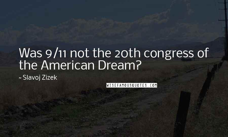 Slavoj Zizek quotes: Was 9/11 not the 20th congress of the American Dream?