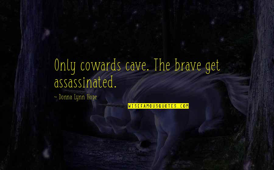 Slavonic Quotes By Donna Lynn Hope: Only cowards cave. The brave get assassinated.