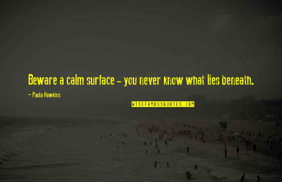 Slavonic Quotes By Paula Hawkins: Beware a calm surface - you never know