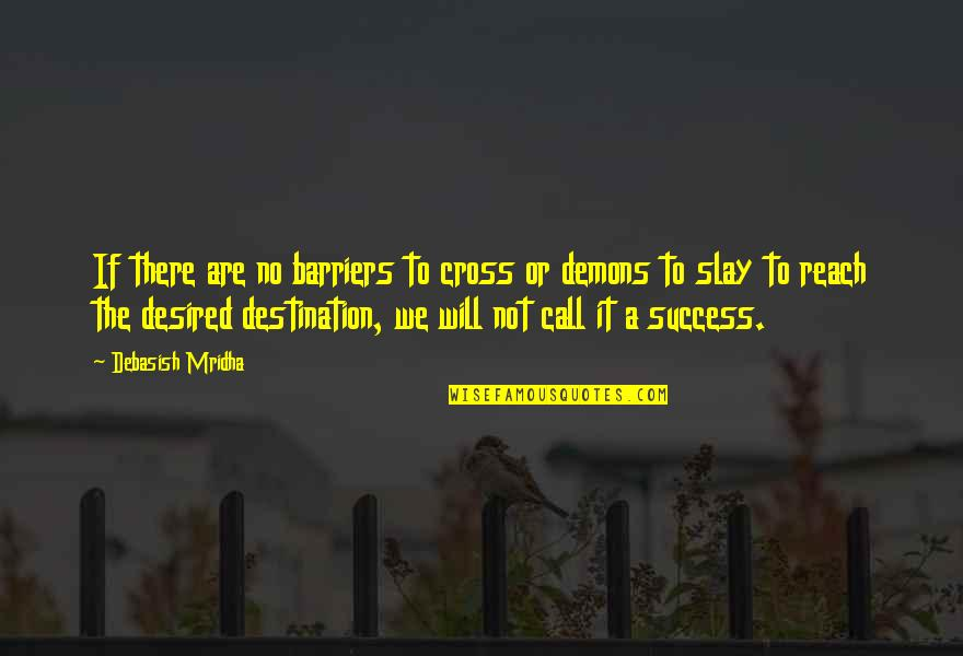 Slay Your Demons Quotes By Debasish Mridha: If there are no barriers to cross or