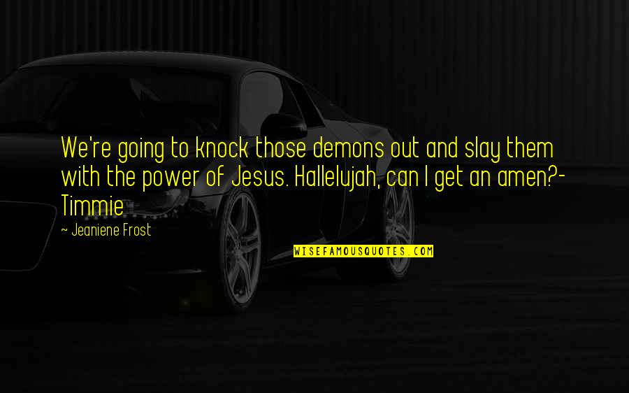 Slay Your Demons Quotes By Jeaniene Frost: We're going to knock those demons out and