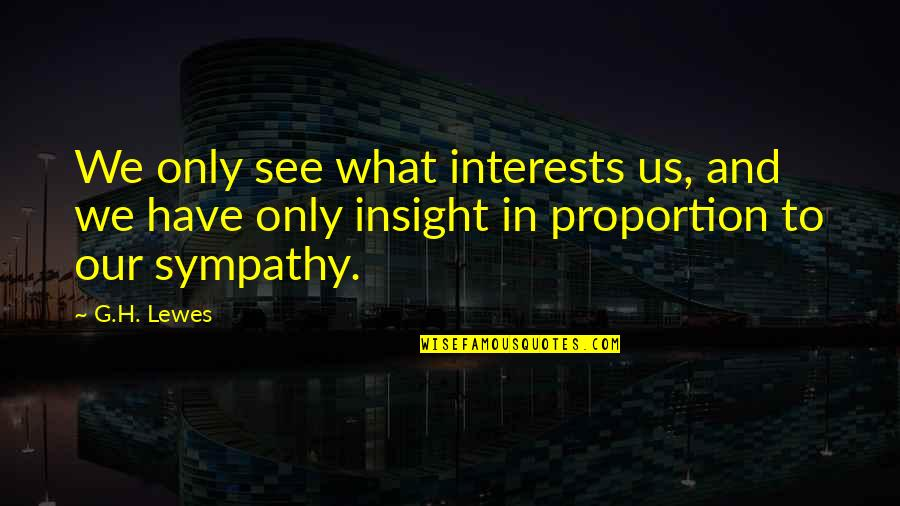 Slaying These Hoes Quotes By G.H. Lewes: We only see what interests us, and we