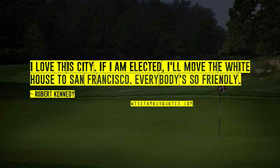 Slaying These Hoes Quotes By Robert Kennedy: I love this city. If I am elected,