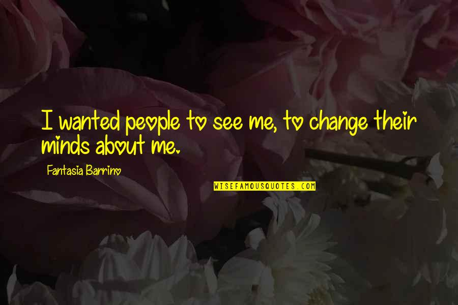 Sleep Goodreads Quotes By Fantasia Barrino: I wanted people to see me, to change