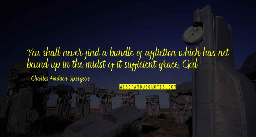Sleep Talkin Man Quotes By Charles Haddon Spurgeon: You shall never find a bundle of affliction
