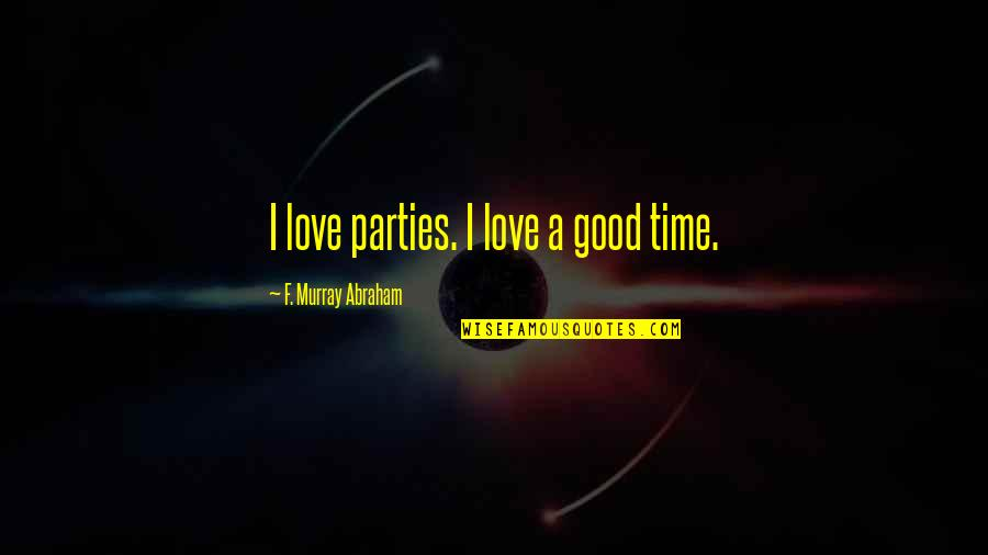 Sleep Talkin Man Quotes By F. Murray Abraham: I love parties. I love a good time.
