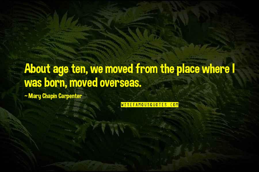 Sleep Talkin Man Quotes By Mary Chapin Carpenter: About age ten, we moved from the place