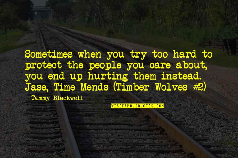 Sleep Talkin Man Quotes By Tammy Blackwell: Sometimes when you try too hard to protect