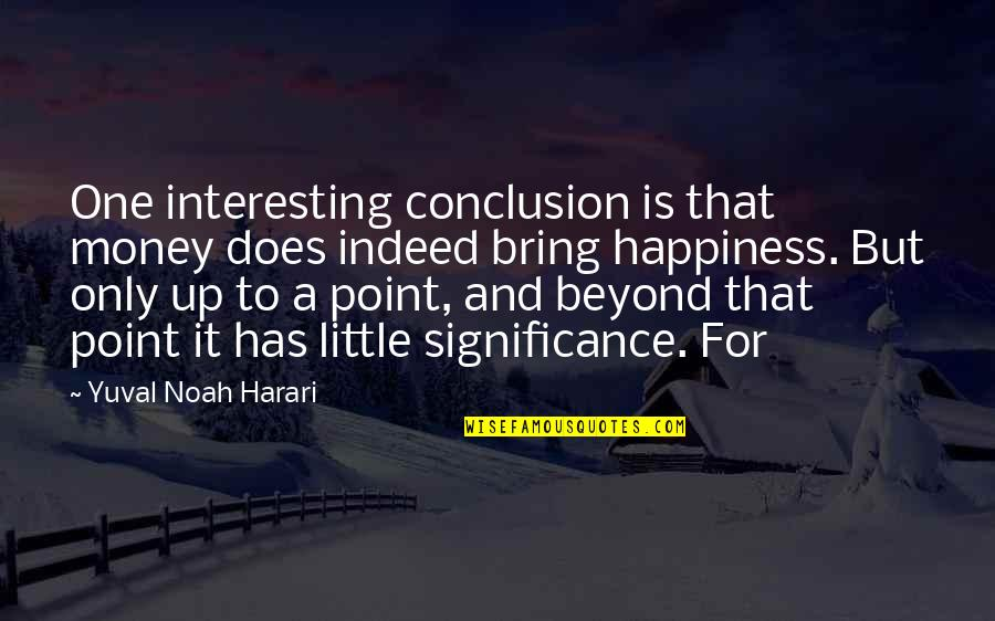 Sleep Talkin Man Quotes By Yuval Noah Harari: One interesting conclusion is that money does indeed