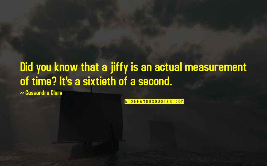 Sleep Tight Love Quotes By Cassandra Clare: Did you know that a jiffy is an
