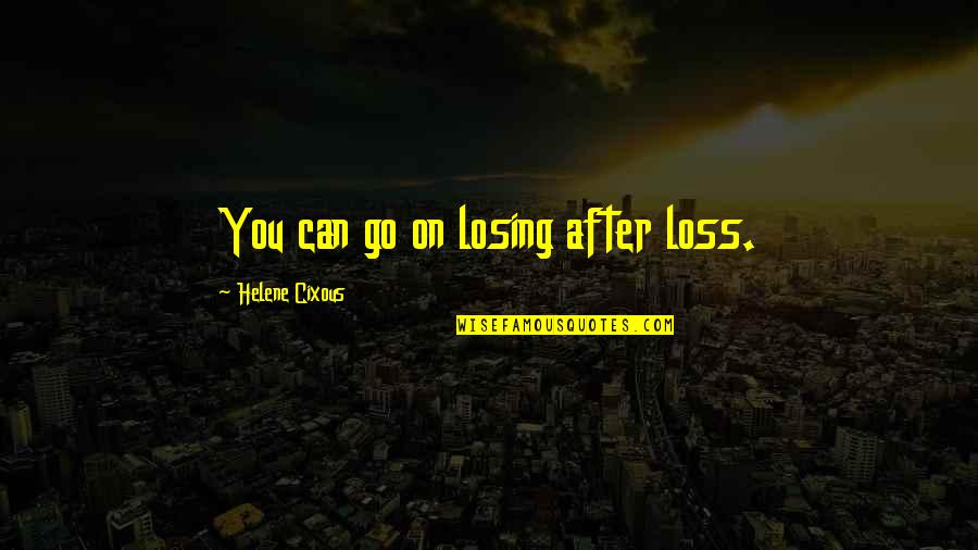 Sleep Tight Love Quotes By Helene Cixous: You can go on losing after loss.