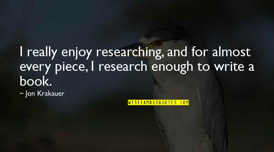 Sleep Tight Love Quotes By Jon Krakauer: I really enjoy researching, and for almost every