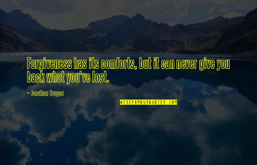 Sleep Tight Love Quotes By Jonathan Tropper: Forgiveness has its comforts, but it can never