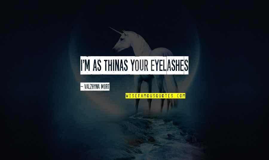 Sleep Tight Love Quotes By Valzhyna Mort: i'm as thinas your eyelashes