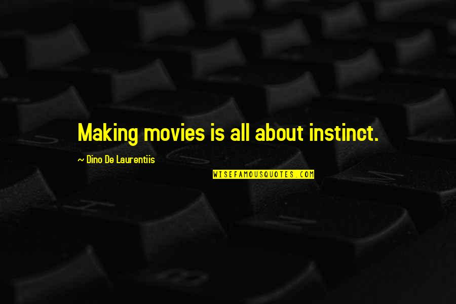 Sleepers Father Bobby Quotes By Dino De Laurentiis: Making movies is all about instinct.