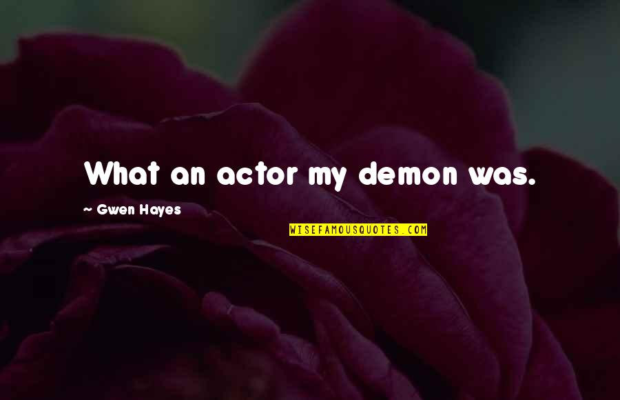 Sleepers Father Bobby Quotes By Gwen Hayes: What an actor my demon was.