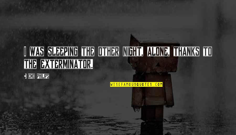 Sleeping Alone Funny Quotes By Emo Philips: I was sleeping the other night, alone, thanks