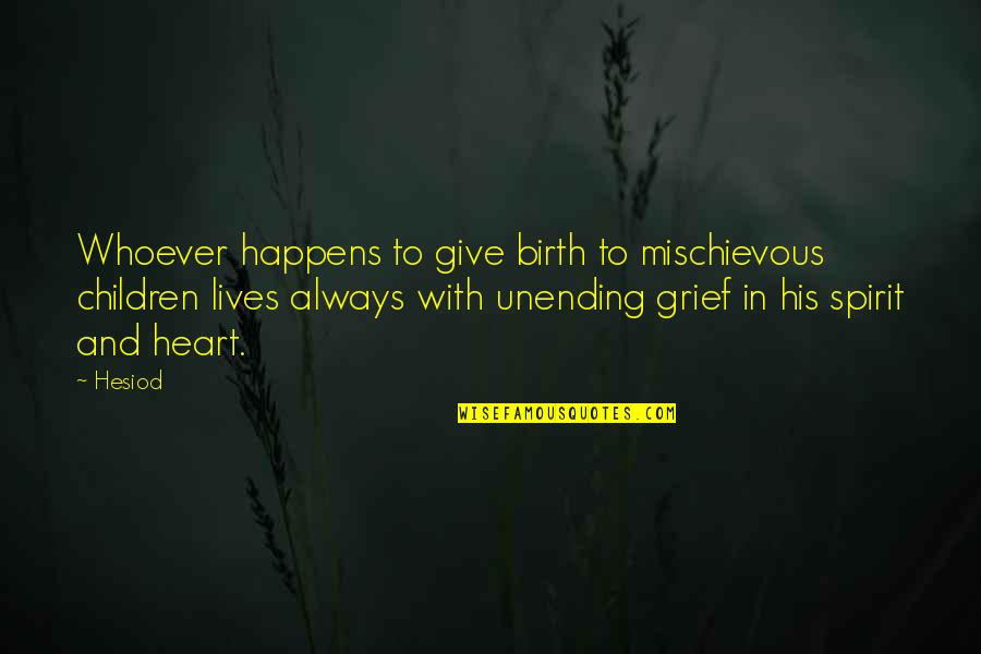 Sleeping Beauty Evil Queen Quotes By Hesiod: Whoever happens to give birth to mischievous children