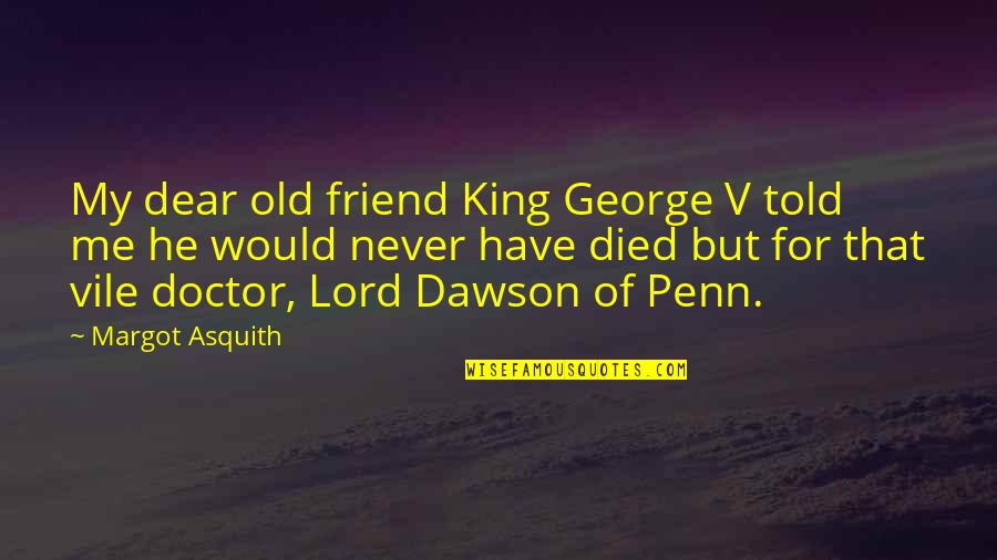 Sleeping Beauty Evil Queen Quotes By Margot Asquith: My dear old friend King George V told