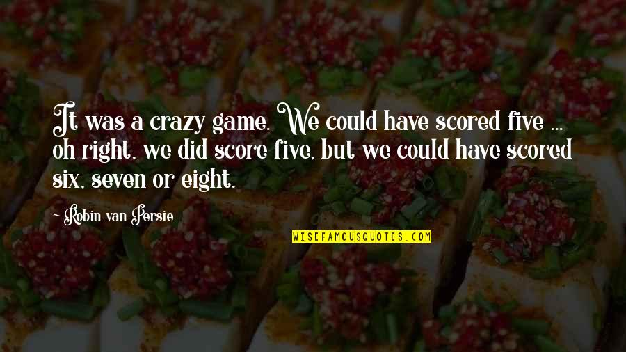 Sleeping Beauty Evil Queen Quotes By Robin Van Persie: It was a crazy game. We could have