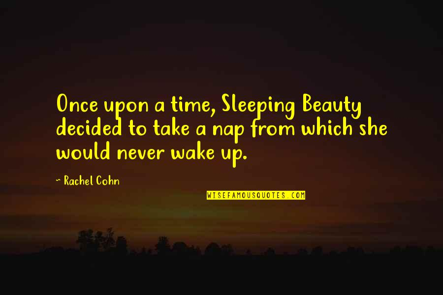 Sleeping Beauty Fairy Tale Quotes By Rachel Cohn: Once upon a time, Sleeping Beauty decided to