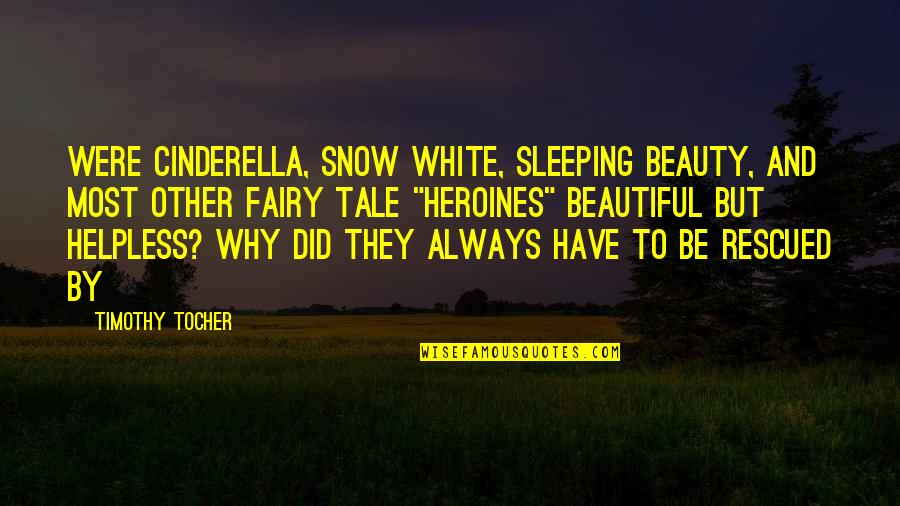 Sleeping Beauty Fairy Tale Quotes By Timothy Tocher: were Cinderella, Snow White, Sleeping Beauty, and most