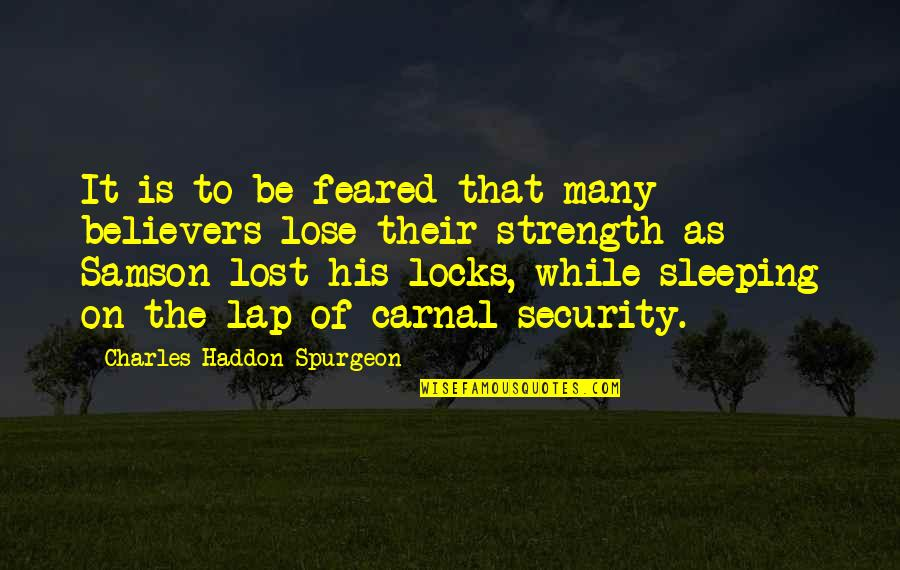 Sleeping On His Lap Quotes By Charles Haddon Spurgeon: It is to be feared that many believers
