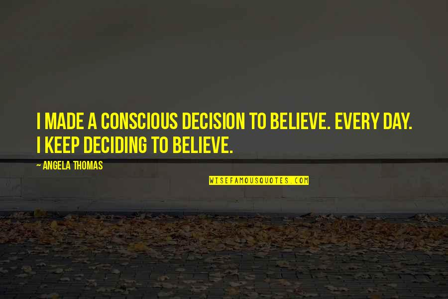Sleeping Prayer Quotes By Angela Thomas: I made a conscious decision to believe. Every