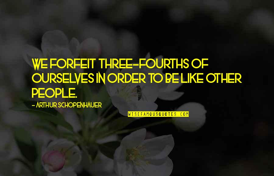Sleeping Prayer Quotes By Arthur Schopenhauer: We forfeit three-fourths of ourselves in order to