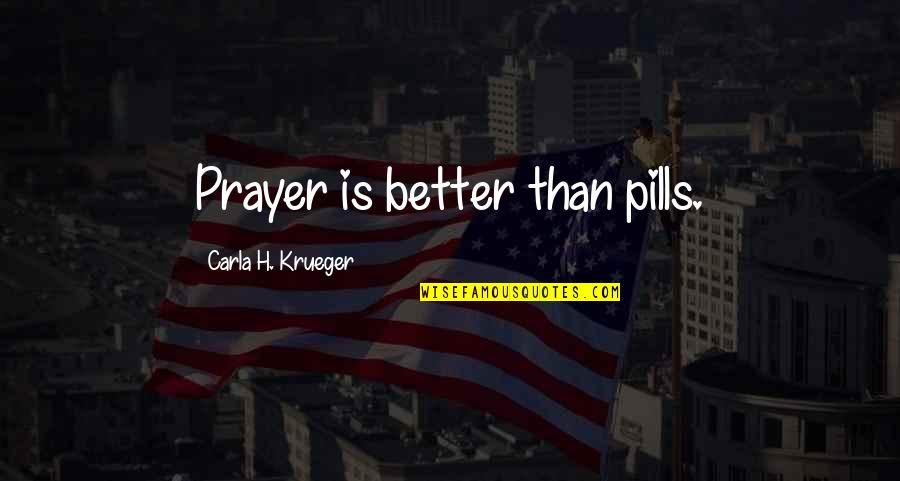 Sleeping Prayer Quotes By Carla H. Krueger: Prayer is better than pills.