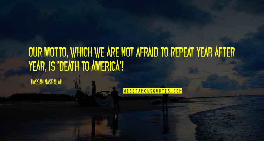 Sleeping Prayer Quotes By Hassan Nasrallah: Our motto, which we are not afraid to