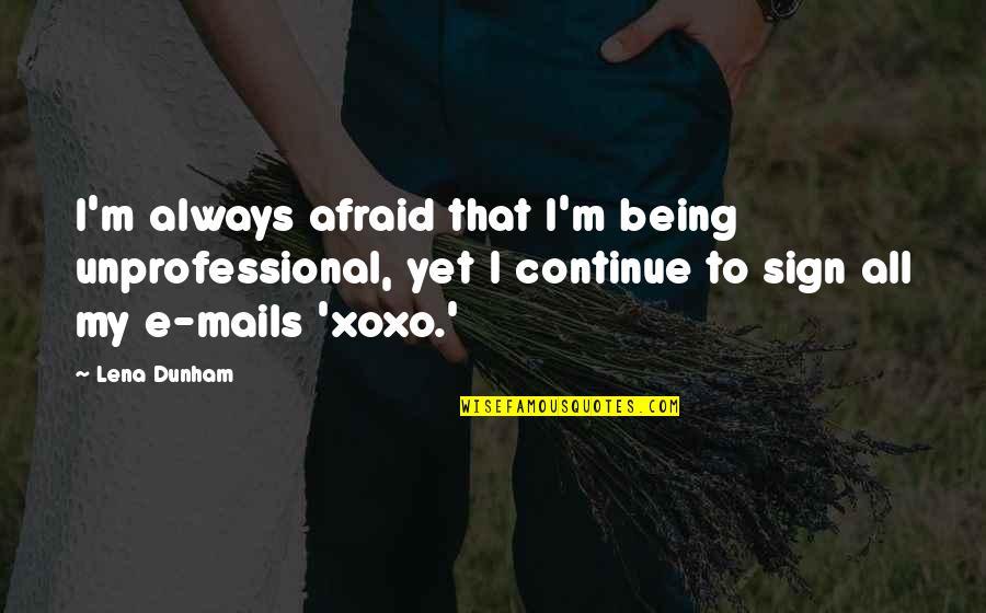 Sleeping Prayer Quotes By Lena Dunham: I'm always afraid that I'm being unprofessional, yet