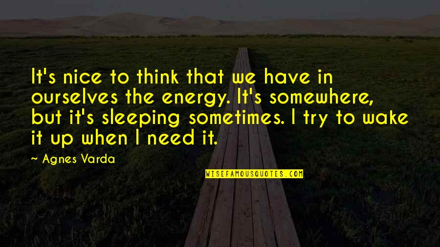 Sleeping Thinking Of You Quotes By Agnes Varda: It's nice to think that we have in