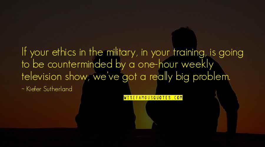 Sleeping Thinking Of You Quotes By Kiefer Sutherland: If your ethics in the military, in your