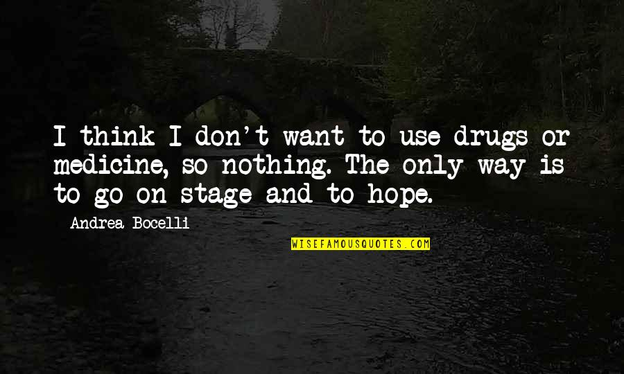 Sleeping With Sirens Heroine Quotes By Andrea Bocelli: I think I don't want to use drugs