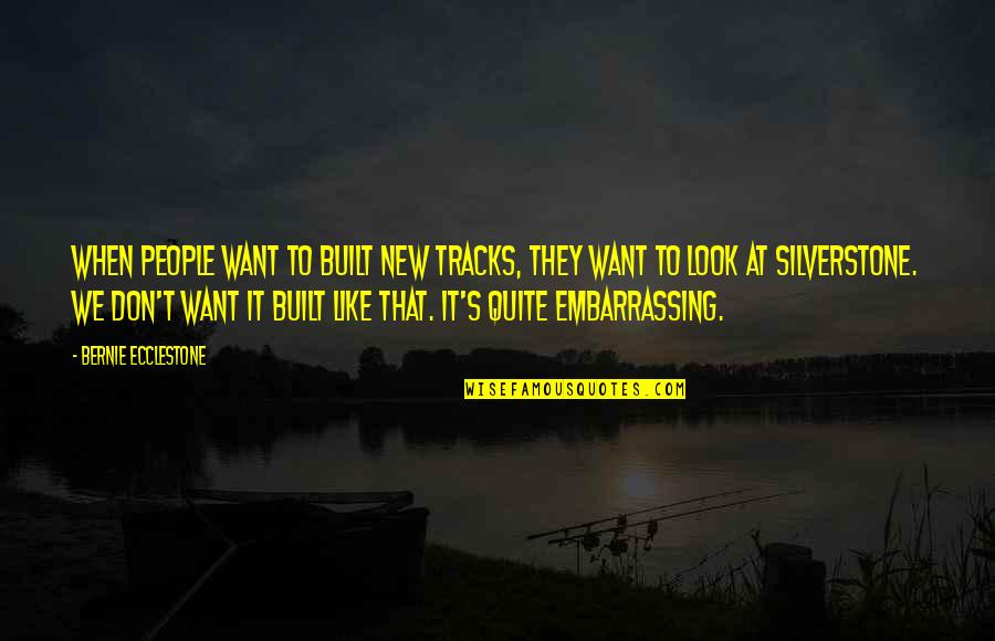 Sleeping With Sirens Heroine Quotes By Bernie Ecclestone: When people want to built new tracks, they