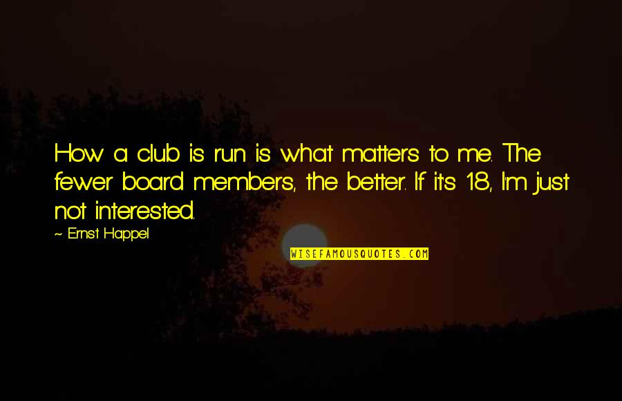 Sleeping With Sirens Heroine Quotes By Ernst Happel: How a club is run is what matters