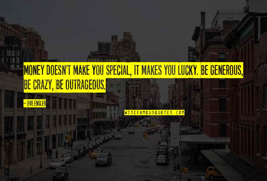 Sleeping With Sirens Heroine Quotes By Eve Ensler: Money doesn't make you special, it makes you