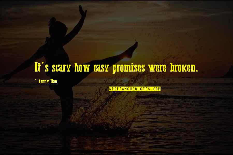 Sleeping With Sirens Heroine Quotes By Jenny Han: It's scary how easy promises were broken.